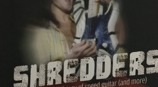 Shredders: The Oral History Of Speed Guitar - A Must Read Book