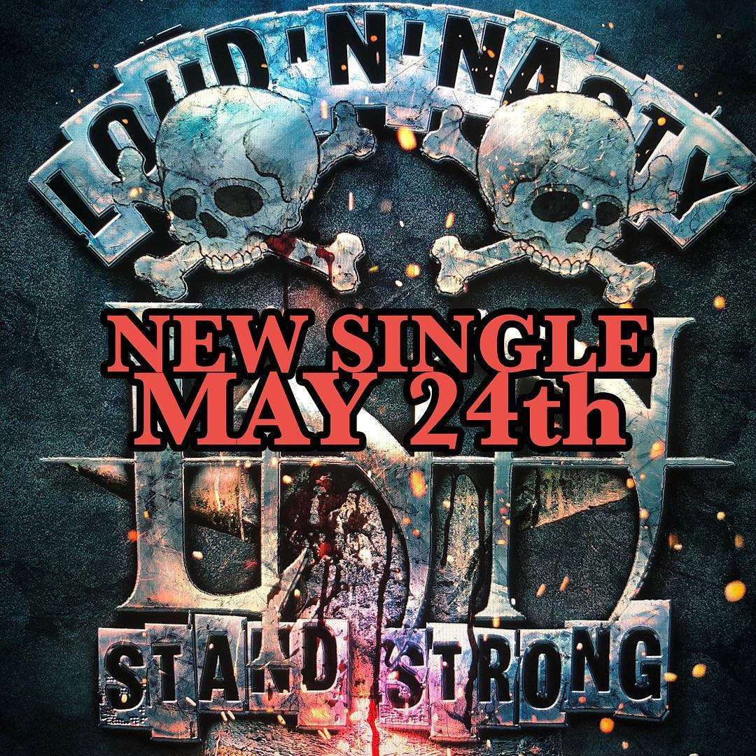 "Loud 'N' Nasty Release New Single ""Stand Strong"" For Streaming"